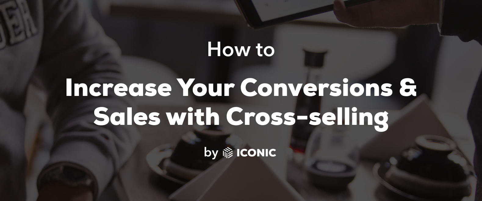 How to Increase Sales with Cross-selling