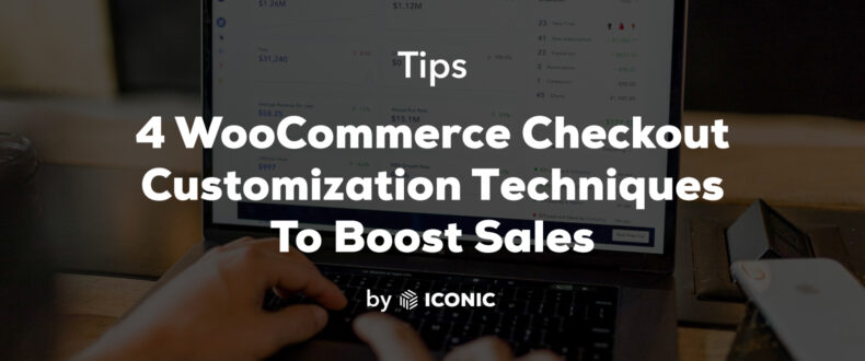 WooCommerce Checkout Customization Techniques To Boost Sales